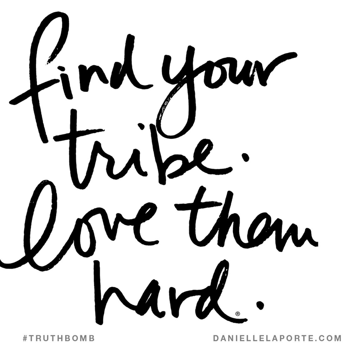 Find-your-tribe.-Love-them-hard.-And